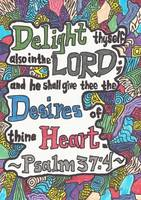 Psalm 37:4  Delight thyself also in the Lord