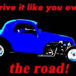 """Drive it like you own the road!"" by JeffTimmons"