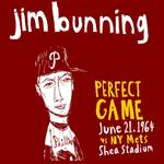 """Jim Bunning Perfect Game"" by jbperkins"
