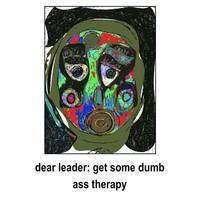 dear leader: get some dumb ass therapy