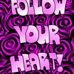 """Follow Your Heart!"" by tararichter"