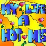 """My Life a Hot Mess"" by tararichter"