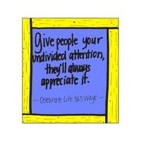 Give People Your Undivided Attention