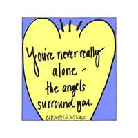 You're Never Really Alone - The Angels Surround Yo