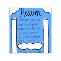 Heaven Isn't a Place You Hope to Go Someday After