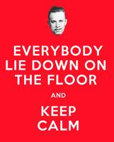 Everybody lie down on the floor and keep calm