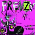 """""""Frenzy - Noizey Trouble 7"""