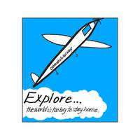 Explore - The World is Too Big to Stay Home