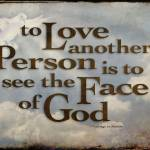 """To love another person is to see the face of God -"" by WaynePhotoGuy"