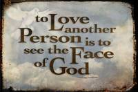 To love another person is to see the face of God -
