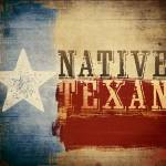 """Native Texan"" by dallasdrotz"