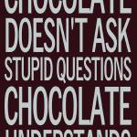 """Chocolate Doesn"