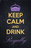 Keep Calm and Drink Royally