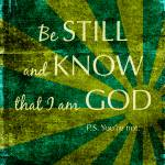 """Be Still & Know"" by bonniebruno"