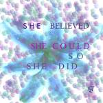 """She believed She Could, So She Did"" by Lucine"