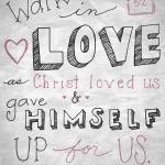 """Walk in Love - Ephesians 5:2"" by crystalliora"