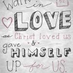 """Walk in Love - Ephesians 5:2"" by crystalliora"