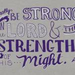 """Be Strong - Eph. 6:10"" by crystalliora"