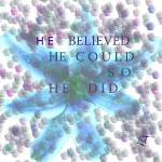 """He Believed He could, So he did"" by Lucine"