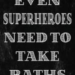 """Superheroes Need Baths Poster"" by designsbyjaime"