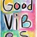 """""""Good Vibes"""" by lindawoods"""