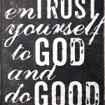 """Entrust yourself to God and do good"" by dallasdrotz"