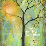 """Live in the Sunshine"" by BlendaStudio"