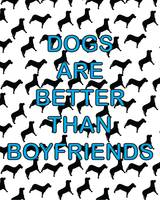 Dogs Are Better Than Boyfriends