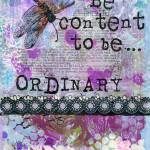 """Be Content to Be Ordinary, inspirational quote art"" by schulmanart"