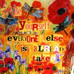 """Be yourself Everyone Else is Already Taken"" by schulmanart"