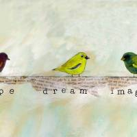 Bird Inspirations - Hope Dream Imagine Art Prints & Posters by Caitlin Dundon