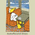 """duckaffeinated dream"" by johnbaron"