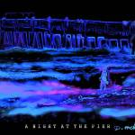 """A NIGHT AT THE PIER"" by davidmckinney"