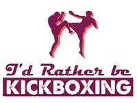 kick boxer - I'd Rather be Kickboxing