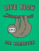 Funny & Cute Sloth 'Live Slow Die Whenever' Cool S