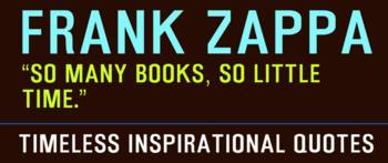 Timeless Inspirational Quotes - FRANK ZAPPA