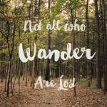 """Not all who wander are lost"" by SylviaCoomes"