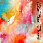 """""""We Live By Faith. 2 Corinthians 5:7 Scripture Art"""" by MarkLawrence"""