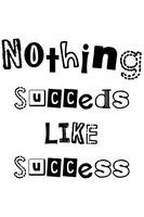 Nothing succeds like success