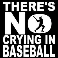 There's No Crying In Baseball