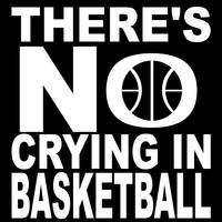 There's No Crying In Basketball