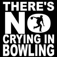 There's No Crying In Bowling