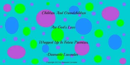 Children and Grandchildren Are God's Love by Diama