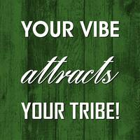 YOUR VIBE ATTRACTS YOUR TRIBE!