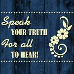 """SPEAK YOUR TRUTH..."" by marymase"