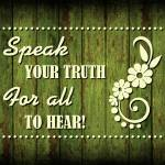 """SPEAK YOUR TRUTH..."" by marymase"