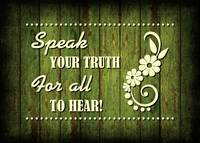 SPEAK YOUR TRUTH...