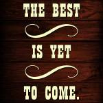 """""""THE BEST IS YET TO COME (4)"""" by marymase"""