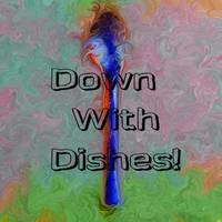 Down with dishes