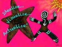 Idealize Visualize Actualize!